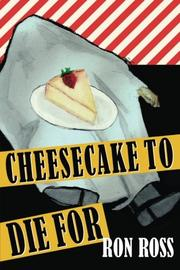 CHEESECAKE TO DIE FOR by Ron Ross