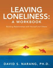 Leaving Loneliness: A Workbook by David S. Narang