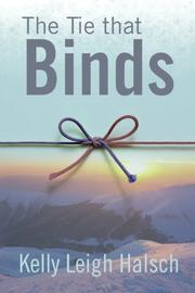 The Tie that Binds by Kelly Leigh Halsch