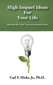 High Impact Ideas For Your Life by Carl F. Hicks Jr.