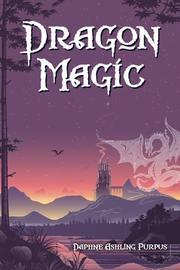 DRAGON MAGIC by Daphne Ashling Purpus