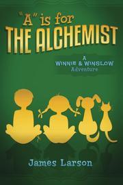"""A"" Is for the Alchemist by James Larson"