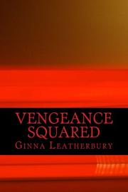 VENGEANCE SQUARED by Ginna Leatherbury