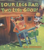FOUR LEGS BAD, TWO LEGS GOOD! by D.B. Johnson