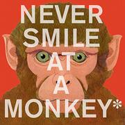 NEVER SMILE AT A MONKEY by Steve Jenkins