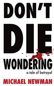 DON'T DIE WONDERING by Michael  Newman