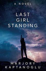 LAST GIRL STANDING by Marjory  Kaptanoglu