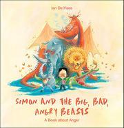 SIMON AND THE BIG, BAD, ANGRY BEASTS by Ian De Haes