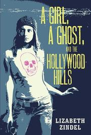 A GIRL, A GHOST, AND THE HOLLYWOOD HILLS by Lizabeth Zindel