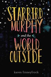 STARBIRD MURPHY AND THE WORLD OUTSIDE by Karen Finneyfrock