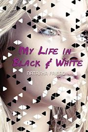 MY LIFE IN BLACK & WHITE by Natasha Friend