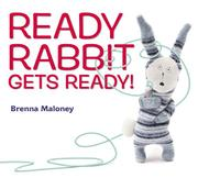 READY RABBIT GETS READY! by Brenna Maloney