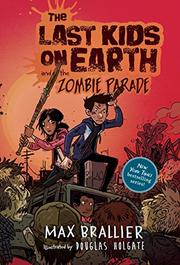 THE LAST KIDS ON EARTH AND THE ZOMBIE PARADE by Max Brallier