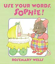 USE YOUR WORDS, SOPHIE! by Rosemary Wells