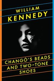 CHANGO'S BEADS AND TWO-TONE SHOES by William Kennedy