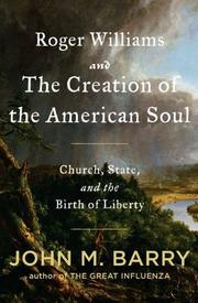 ROGER WILLIAMS AND THE CREATION OF THE AMERICAN SOUL by John M. Barry