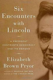 SIX ENCOUNTERS WITH LINCOLN by Elizabeth Brown Pryor