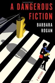 A DANGEROUS FICTION by Barbara Rogan