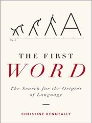 THE FIRST WORD by Christine Kenneally