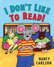 I DON'T LIKE TO READ! by Nancy Carlson