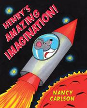HENRY'S AMAZING IMAGINATION! by Nancy Carlson