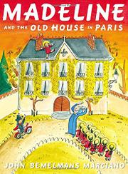 MADELINE AND THE OLD HOUSE IN PARIS by John Bemelmans Marciano