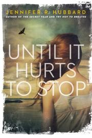 UNTIL IT HURTS TO STOP by Jennifer R. Hubbard