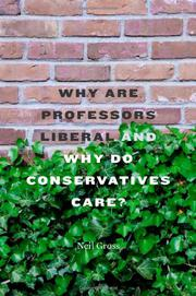 WHY ARE PROFESSORS LIBERAL AND WHY DO CONSERVATIVES CARE? by Neil Gross