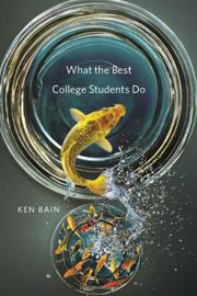WHAT THE BEST COLLEGE STUDENTS DO by Ken Bain