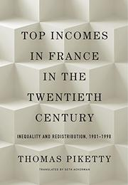 TOP INCOMES IN FRANCE IN THE TWENTIETH CENTURY by Thomas Piketty