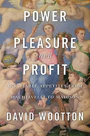 POWER, PLEASURE, AND PROFIT by David Wootton