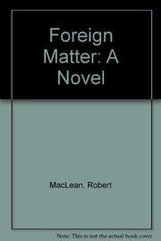 FOREIGN MATTER by Robert MacLean