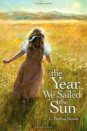 THE YEAR WE SAILED THE SUN by Theresa Nelson