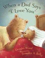 "WHEN A DAD SAYS ""I LOVE YOU"" by Douglas Wood"