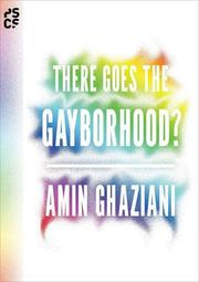 THERE GOES THE GAYBORHOOD? by Amin Ghaziani