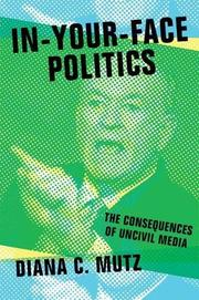 IN-YOUR-FACE POLITICS by Diana C. Mutz