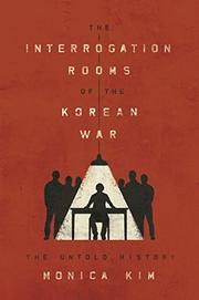 THE INTERROGATION ROOMS OF THE KOREAN WAR by Monica Kim