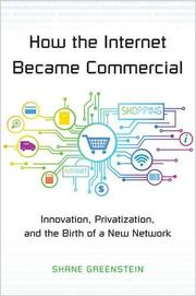 HOW THE INTERNET BECAME COMMERCIAL by Shane Greenstein
