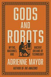 GODS AND ROBOTS by Adrienne Mayor