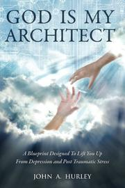 God Is My Architect by John A. Hurley