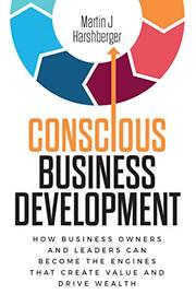 CONSCIOUS BUSINESS DEVELOPMENT by Martin J. Harshberger