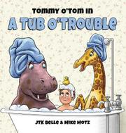 TOMMY O'TOM IN A TUB O'TROUBLE by JTK  Belle