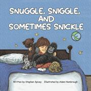 SNUGGLE, SNIGGLE, AND SOMETIMES SNICKLE by Stephen John  Spivey