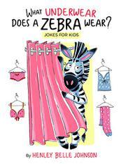 WHAT UNDERWEAR DOES A ZEBRA WEAR? by Henley Belle Johnson
