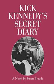 KICK KENNEDY'S SECRET DIARY by Susan Braudy