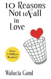 10 REASONS NOT TO FALL IN LOVE by Walucia Gand