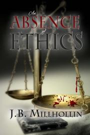 AN ABSENCE OF ETHICS by J.B. Millhollin