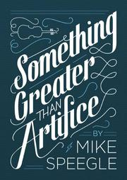 Something Greater than Artifice by Mike Speegle