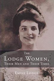 THE LODGE WOMEN, THEIR MEN AND THEIR TIMES by Emily  Lodge