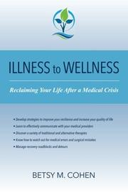 Illness To Wellness: Reclaiming Your Life After a Medical Crisis by Betsy M. Cohen